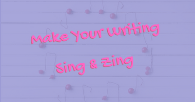 Make Your Writing Sing and Zing